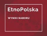 Na bordowym tle biały napis EtnoPolska. Wyniki naboru