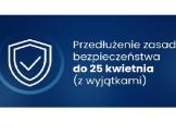 Na granatowym tle biała tarcza i napis: Przedłużenie zasad bezpieczeństwa do 25 kwietnia (z wyjątkami)